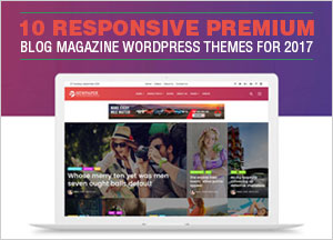 10 Responsive Premium Blog Magazine WordPress Themes For 2017